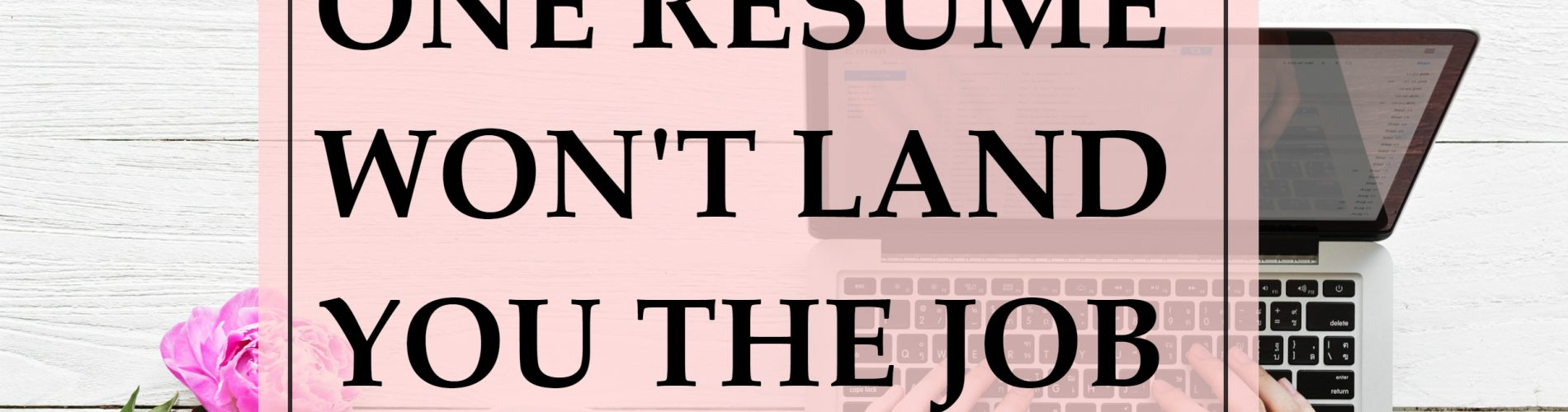 why using one resume won t land you the job